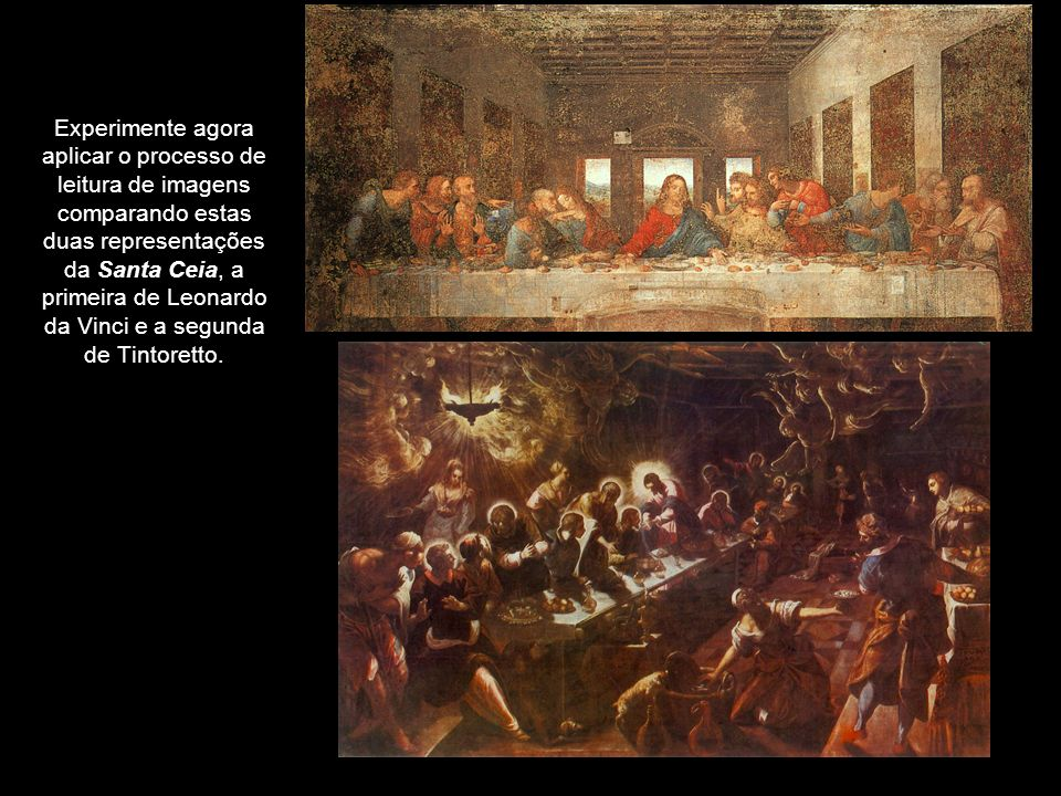 Experimente agora aplicar o processo de leitura de imagens comparando estas duas representações da Santa Ceia, a primeira de Leonardo da Vinci e a segunda de Tintoretto.