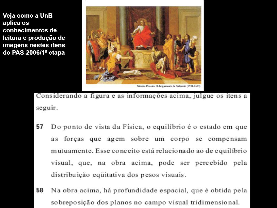 Veja como a UnB aplica os conhecimentos de leitura e produção de imagens nestes itens do PAS 2006/1ª etapa