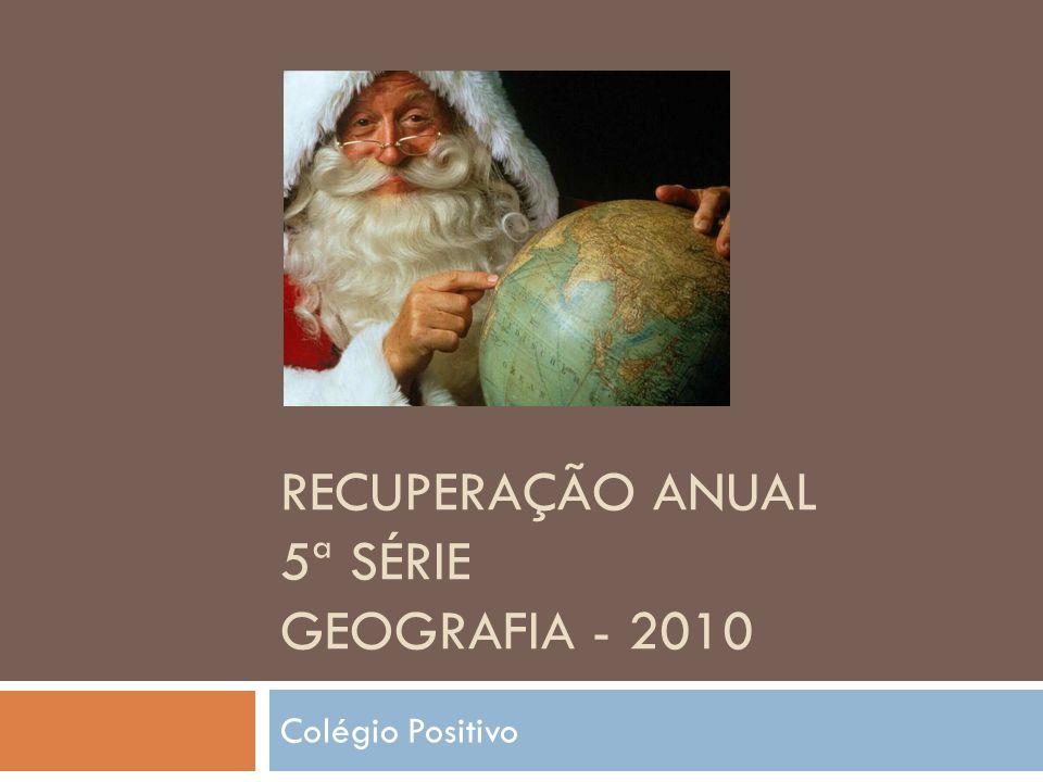 RECUPERAÇÃO ANUAL 5ª SÉRIE GEOGRAFIA - 2010