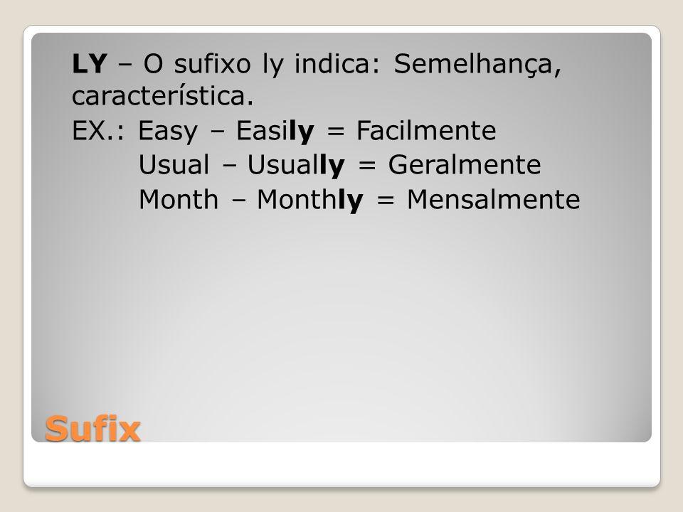 LY – O sufixo ly indica: Semelhança, característica. EX
