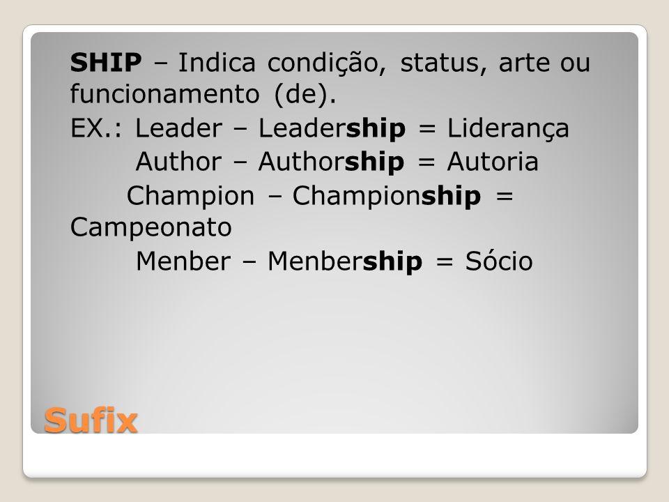 SHIP – Indica condição, status, arte ou funcionamento (de). EX