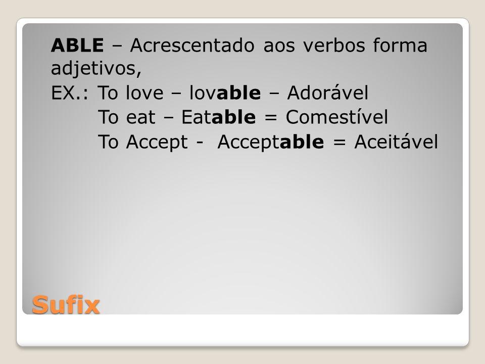 ABLE – Acrescentado aos verbos forma adjetivos, EX