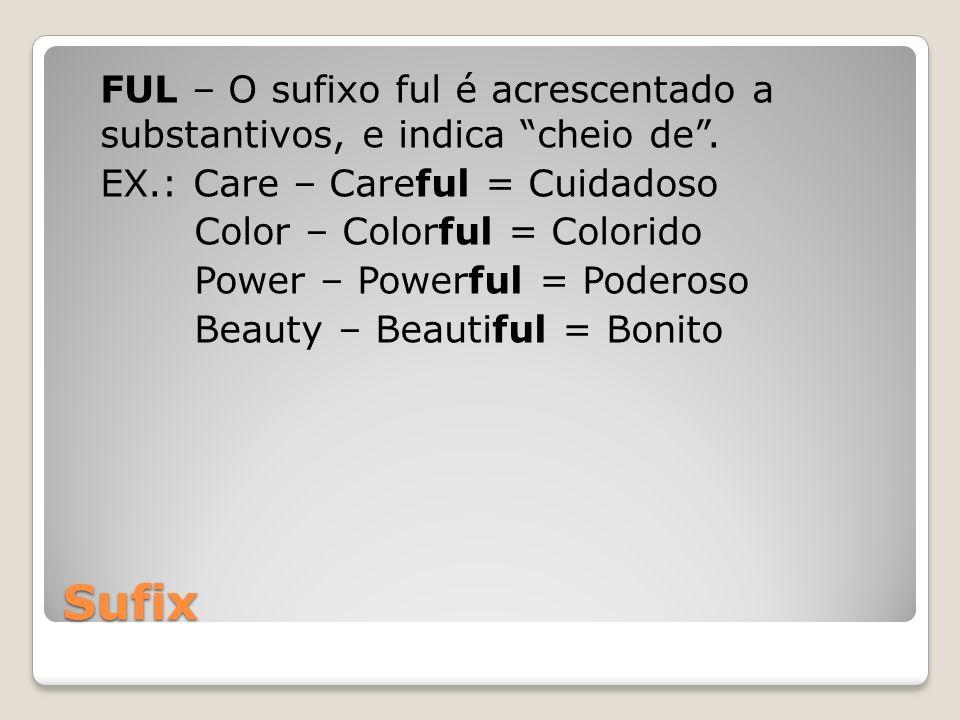 FUL – O sufixo ful é acrescentado a substantivos, e indica cheio de