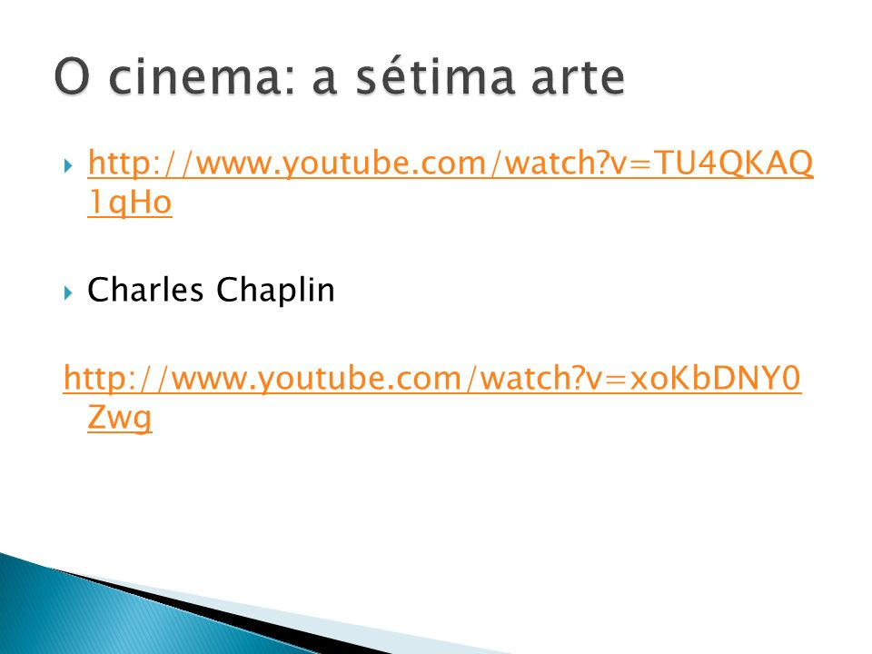 O cinema: a sétima arte http://www.youtube.com/watch v=TU4QKAQ 1qHo