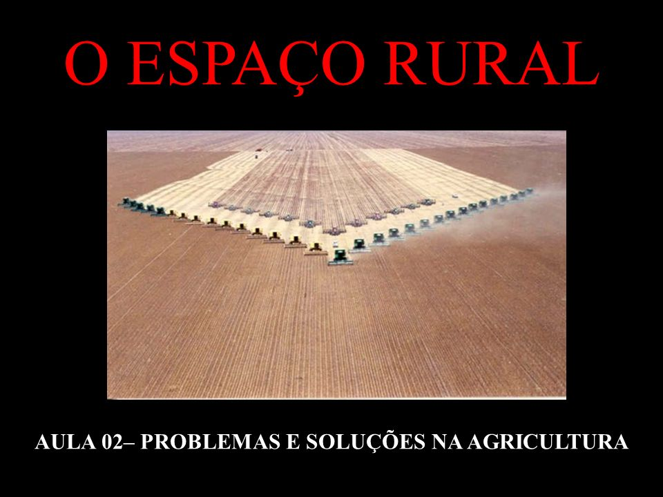 AULA 02– PROBLEMAS E SOLUÇÕES NA AGRICULTURA