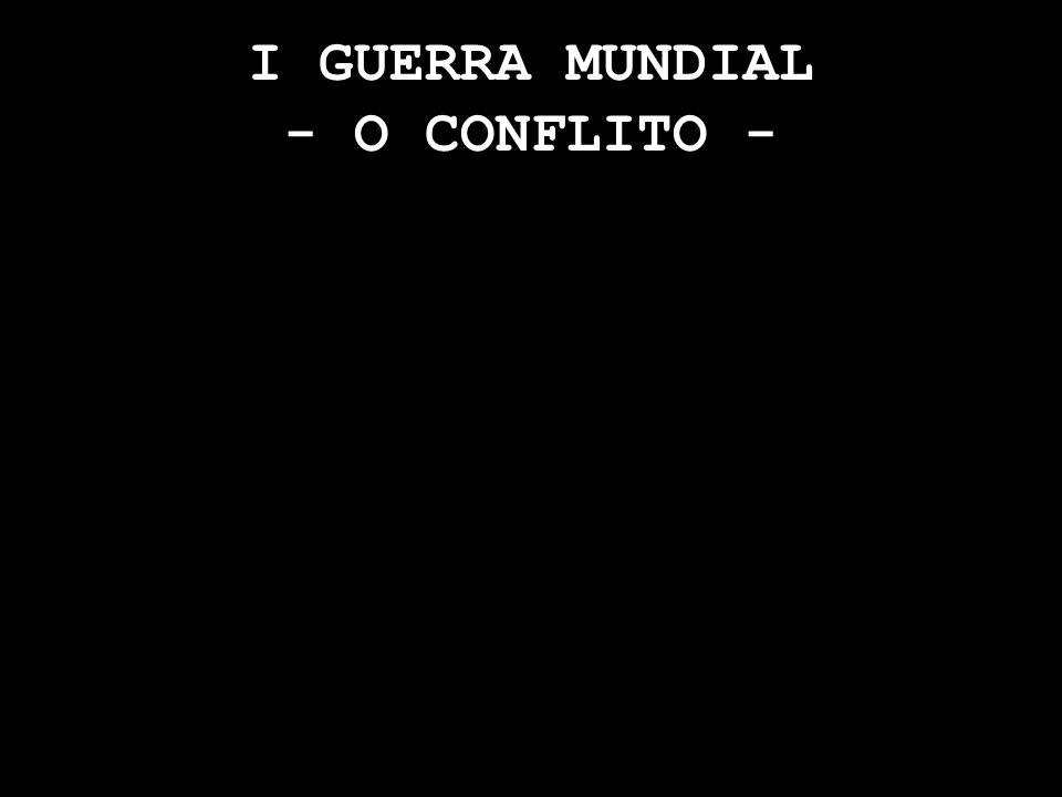 I GUERRA MUNDIAL - O CONFLITO -