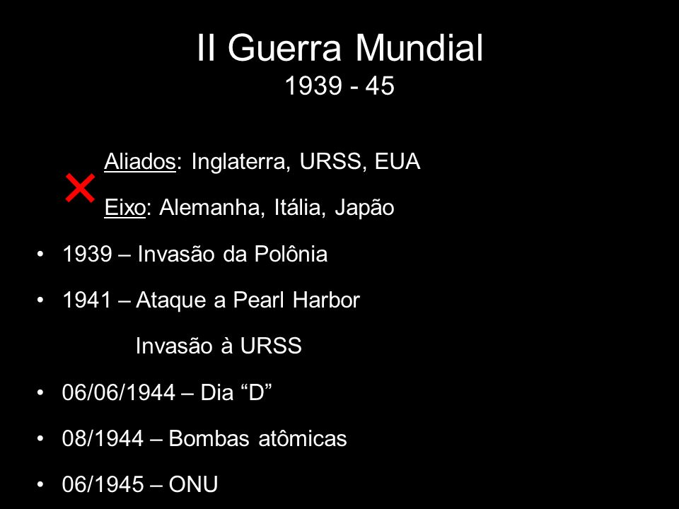 II Guerra Mundial 1939 - 45 Aliados: Inglaterra, URSS, EUA