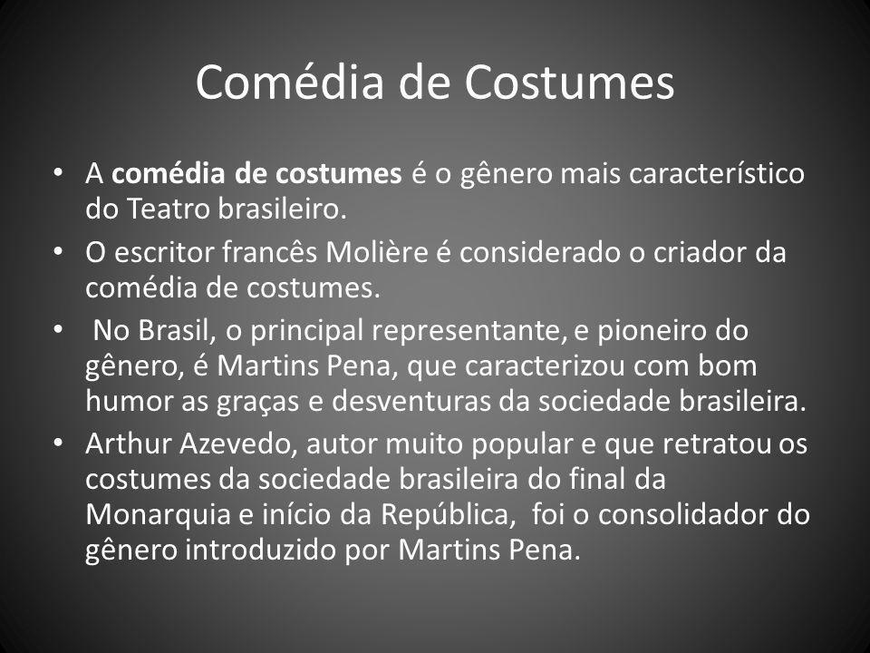 Comédia de Costumes A comédia de costumes é o gênero mais característico do Teatro brasileiro.