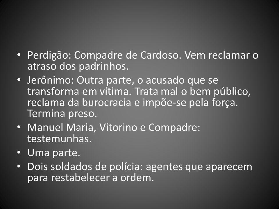 Perdigão: Compadre de Cardoso. Vem reclamar o atraso dos padrinhos.