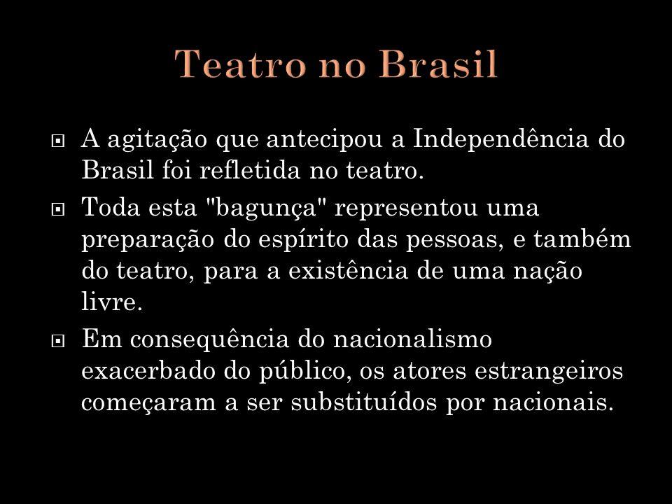 Teatro no Brasil A agitação que antecipou a Independência do Brasil foi refletida no teatro.