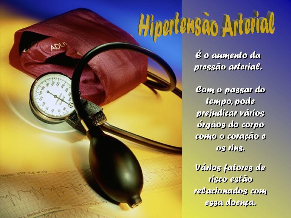 Hipertensão Arterial É o aumento da pressão arterial.