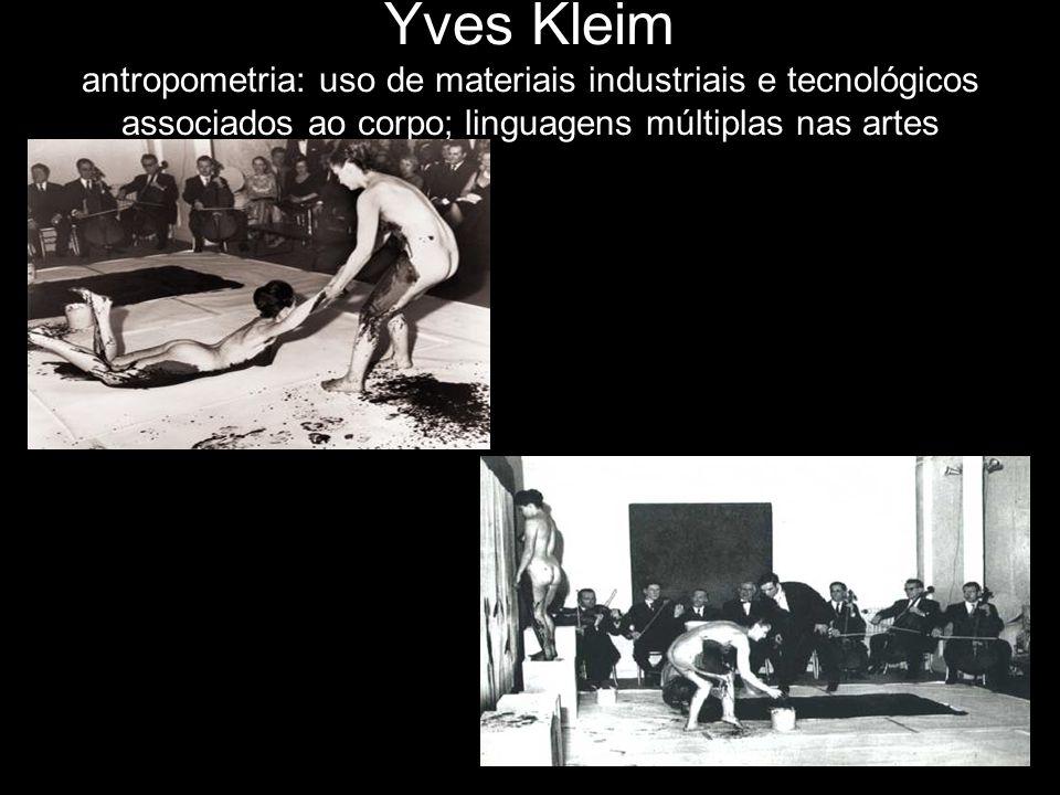Yves Kleim antropometria: uso de materiais industriais e tecnológicos associados ao corpo; linguagens múltiplas nas artes