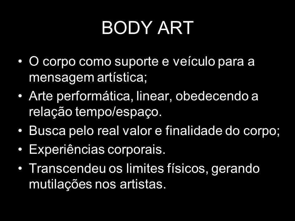 BODY ART O corpo como suporte e veículo para a mensagem artística;