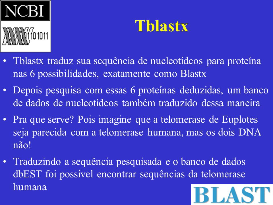 Tblastx Tblastx traduz sua sequência de nucleotídeos para proteína nas 6 possibilidades, exatamente como Blastx.
