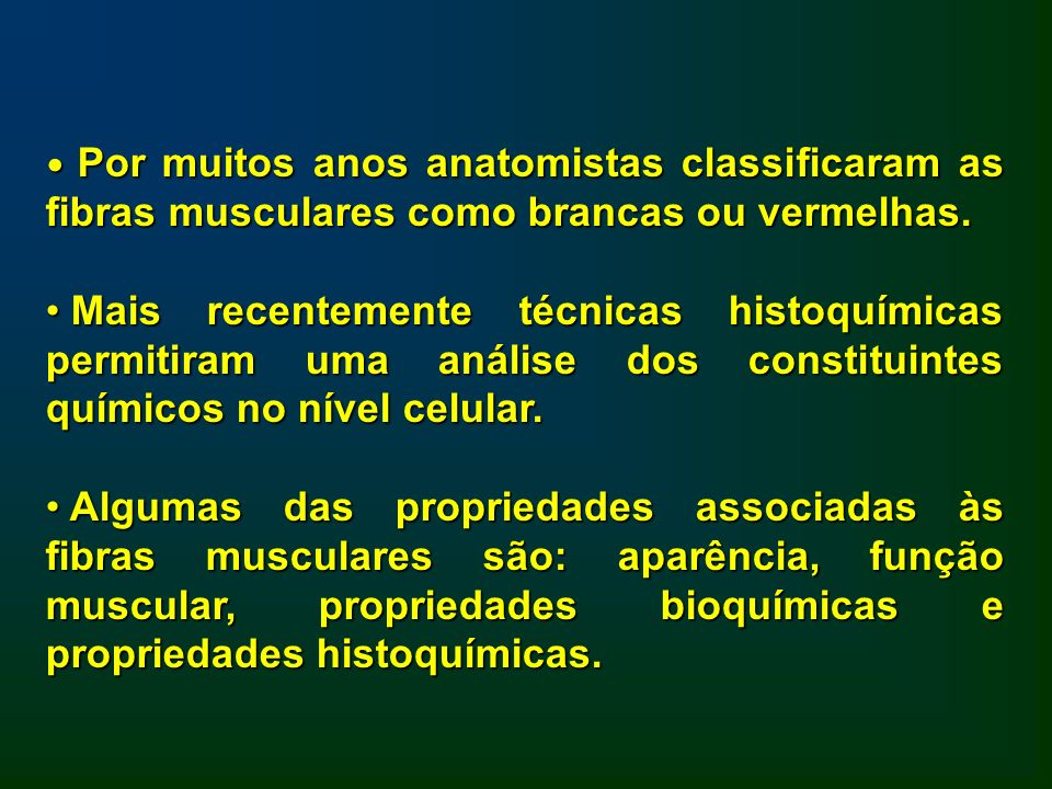 Por muitos anos anatomistas classificaram as fibras musculares como brancas ou vermelhas.