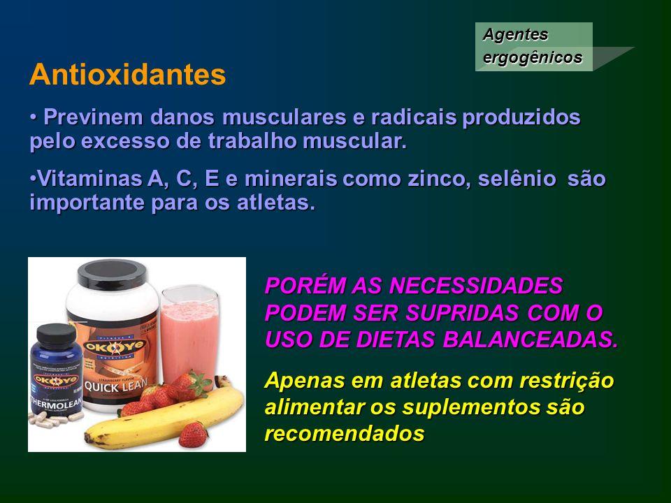 Agentes ergogênicos Antioxidantes. Previnem danos musculares e radicais produzidos pelo excesso de trabalho muscular.