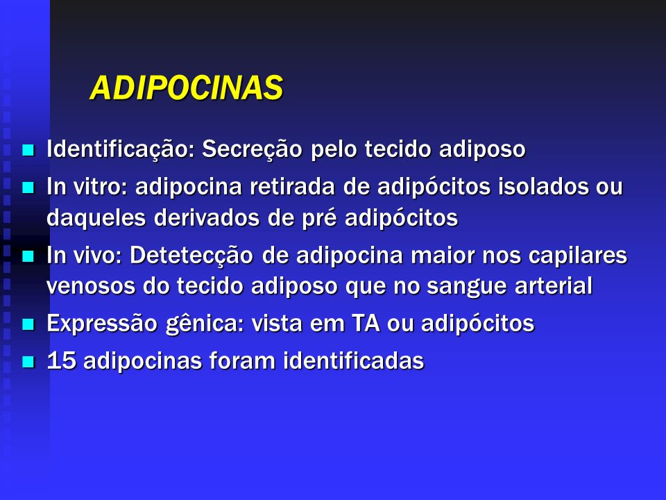 ADIPOCINAS Identificação: Secreção pelo tecido adiposo