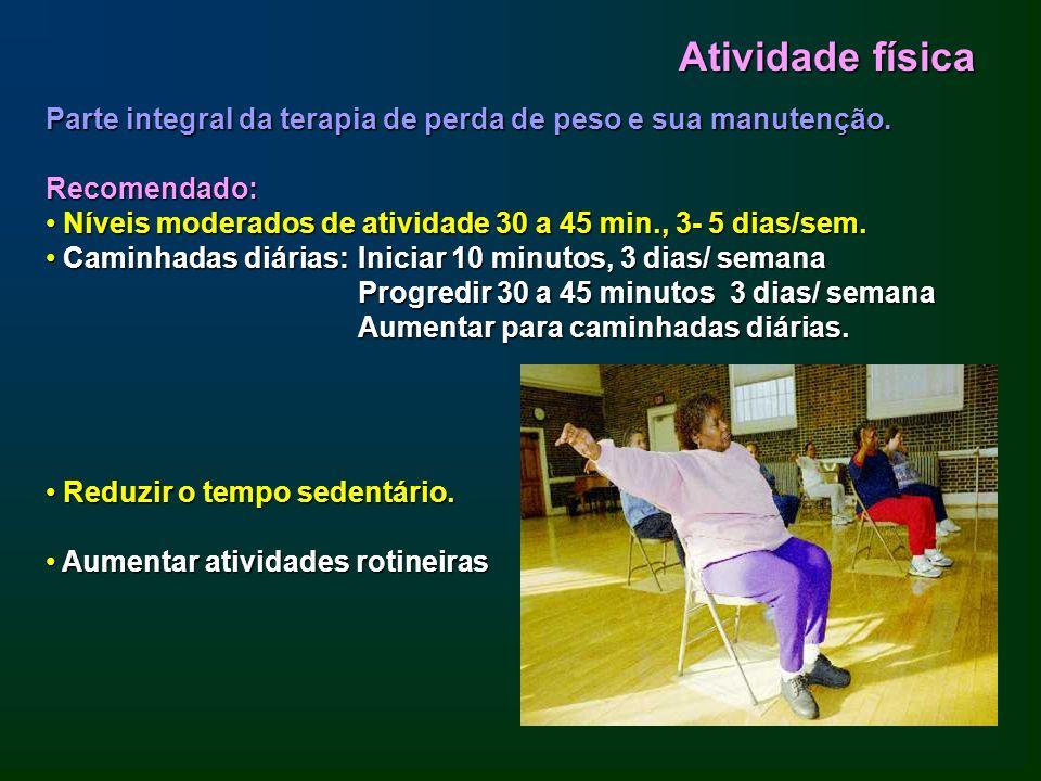 Atividade físicaParte integral da terapia de perda de peso e sua manutenção. Recomendado: Níveis moderados de atividade 30 a 45 min., 3- 5 dias/sem.