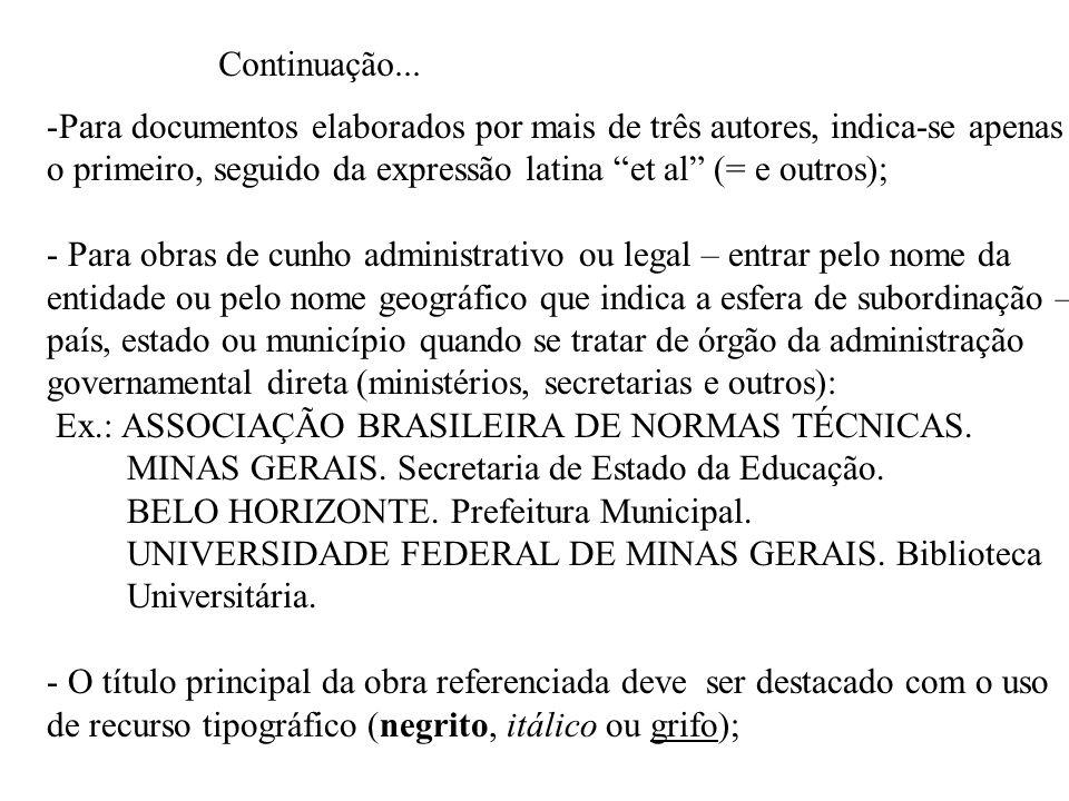 Continuação...Para documentos elaborados por mais de três autores, indica-se apenas o primeiro, seguido da expressão latina et al (= e outros);