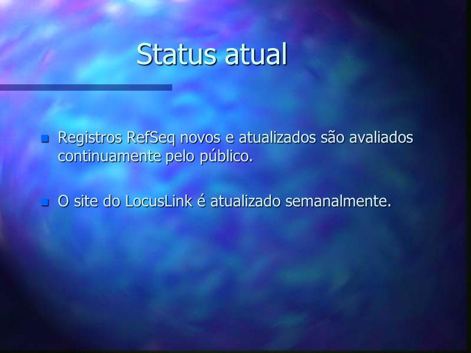Status atual Registros RefSeq novos e atualizados são avaliados continuamente pelo público.