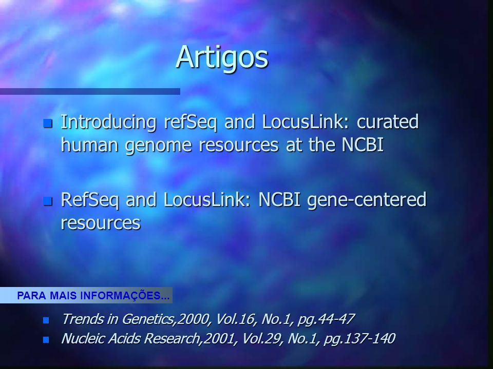 Artigos Introducing refSeq and LocusLink: curated human genome resources at the NCBI. RefSeq and LocusLink: NCBI gene-centered resources.