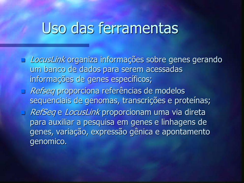 Uso das ferramentas LocusLink organiza informações sobre genes gerando um banco de dados para serem acessadas informações de genes específicos;