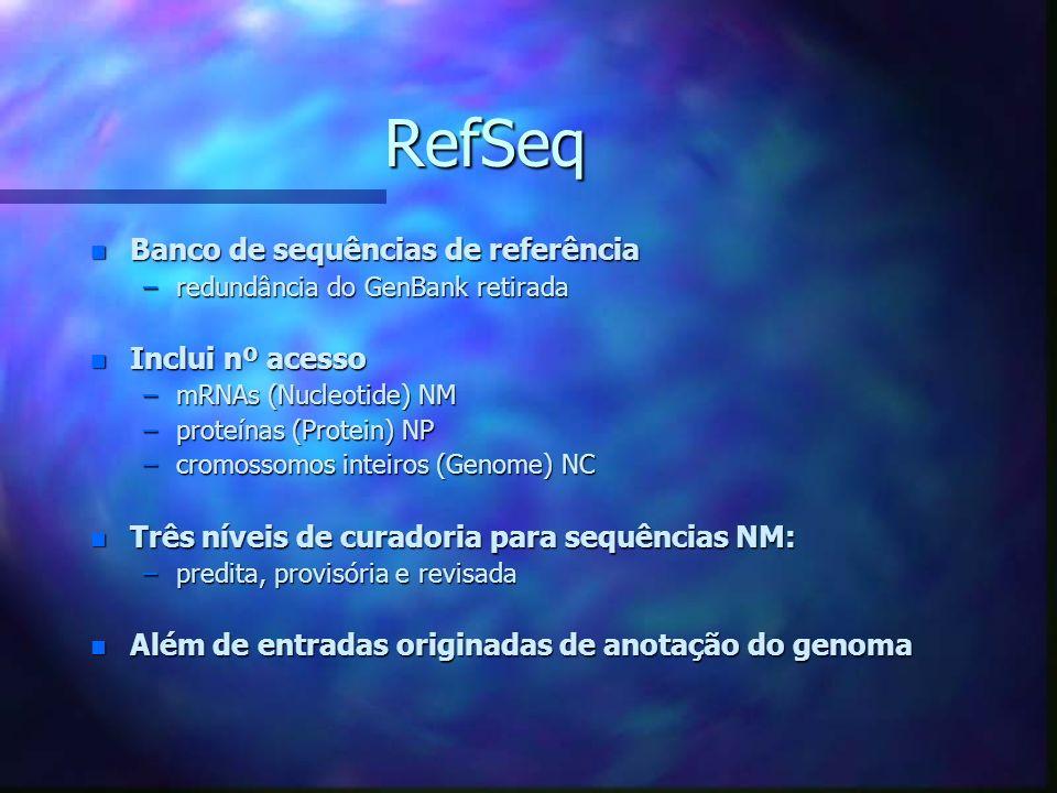 RefSeq Banco de sequências de referência Inclui nº acesso