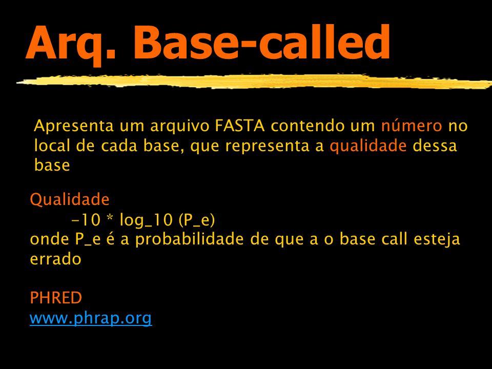 Arq. Base-called Apresenta um arquivo FASTA contendo um número no local de cada base, que representa a qualidade dessa base.