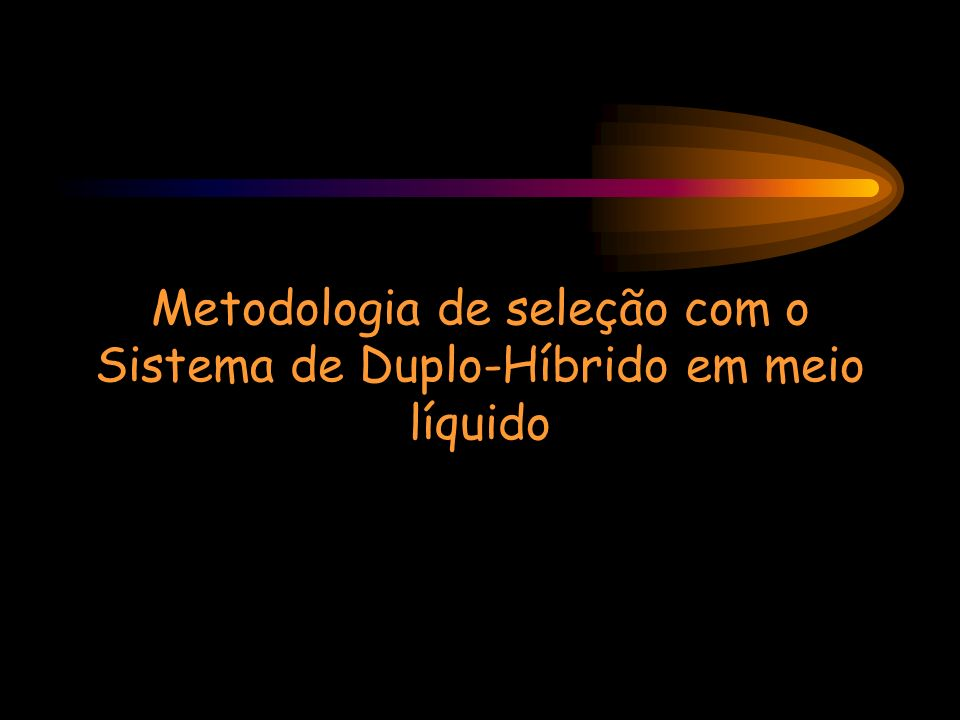 Metodologia de seleção com o Sistema de Duplo-Híbrido em meio líquido