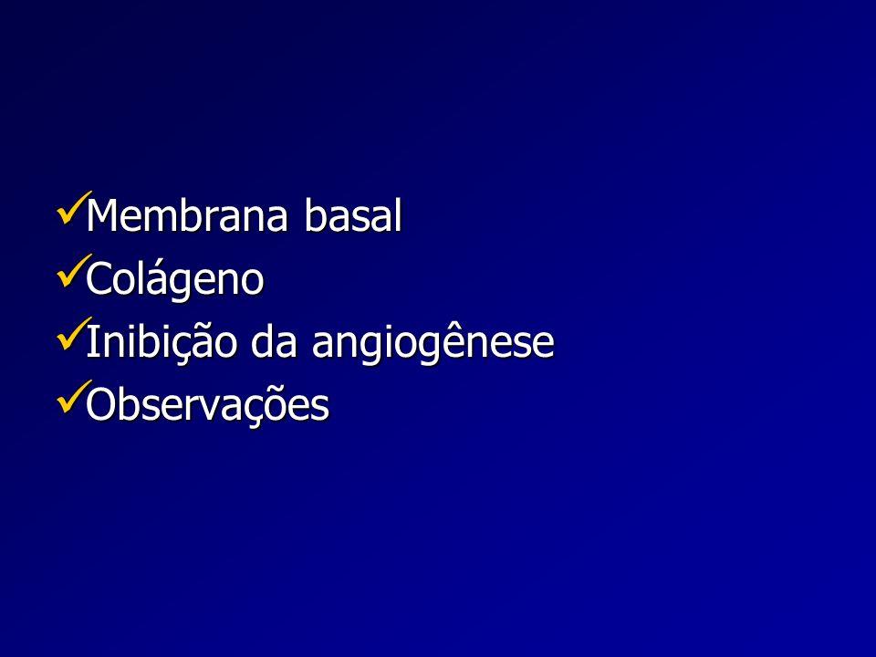 Membrana basal Colágeno Inibição da angiogênese Observações