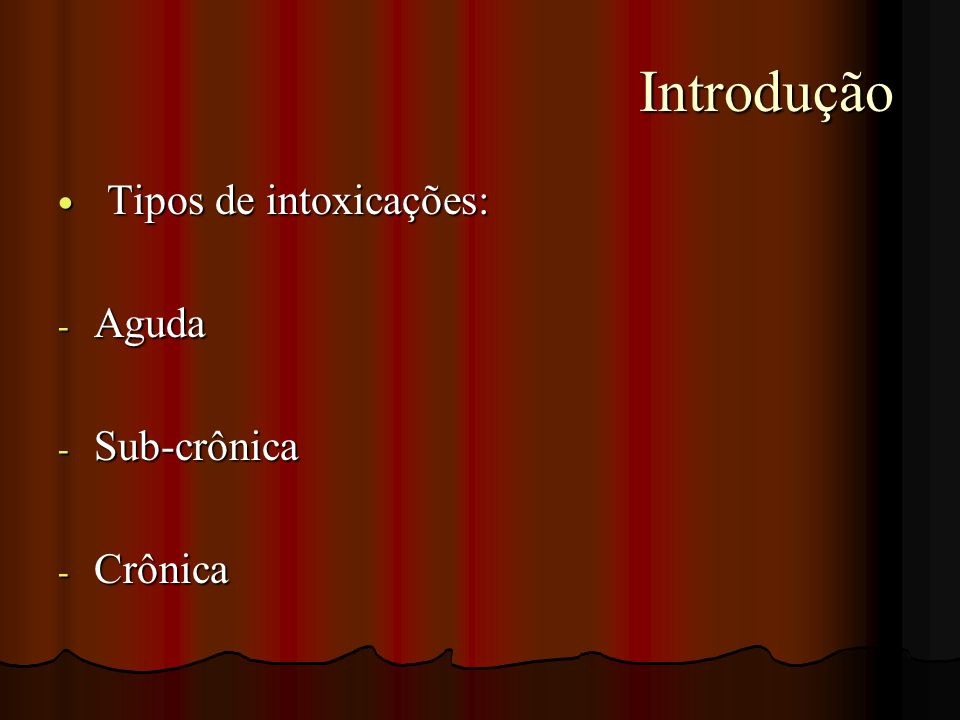 Introdução Tipos de intoxicações: Aguda Sub-crônica Crônica