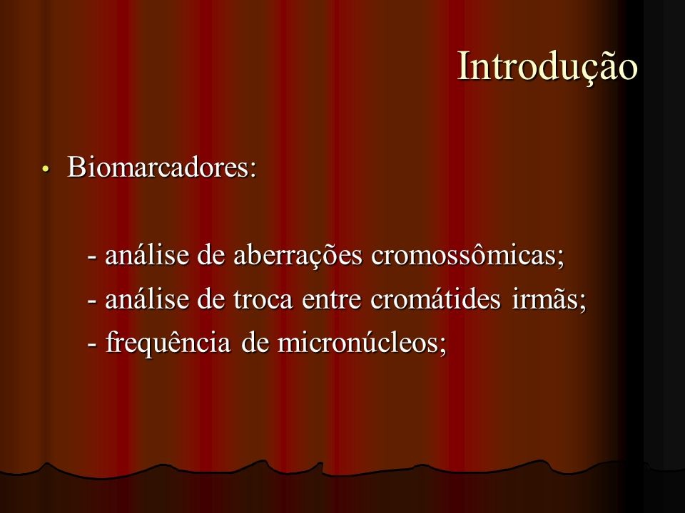 Introdução Biomarcadores: - análise de aberrações cromossômicas;