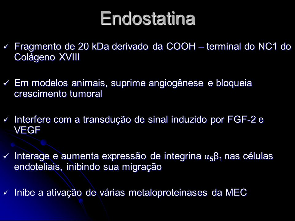 EndostatinaFragmento de 20 kDa derivado da COOH – terminal do NC1 do Colágeno XVIII.