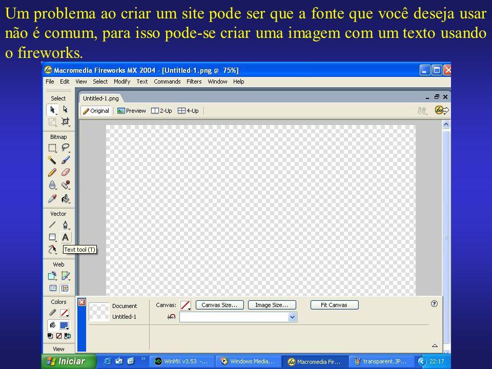 Um problema ao criar um site pode ser que a fonte que você deseja usar não é comum, para isso pode-se criar uma imagem com um texto usando o fireworks.