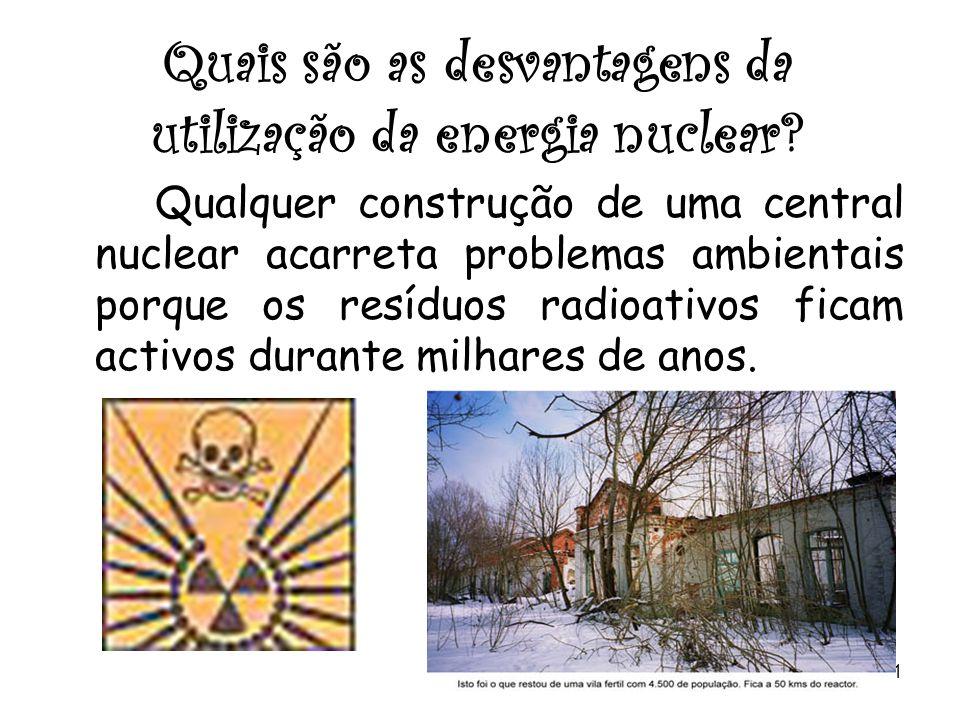 Quais são as desvantagens da utilização da energia nuclear