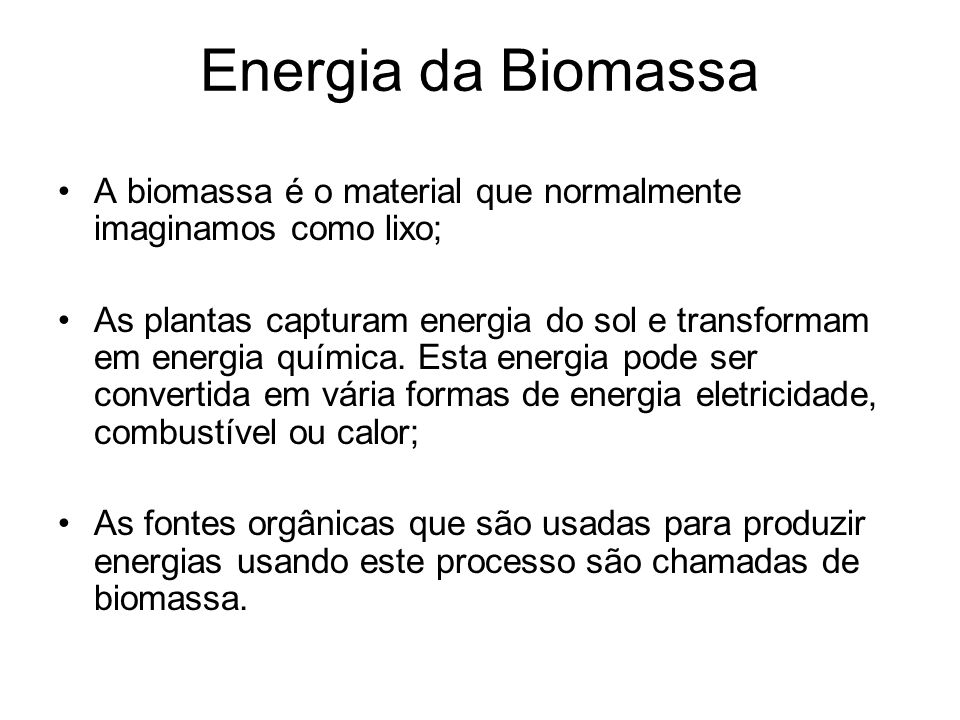 Energia da Biomassa A biomassa é o material que normalmente imaginamos como lixo;