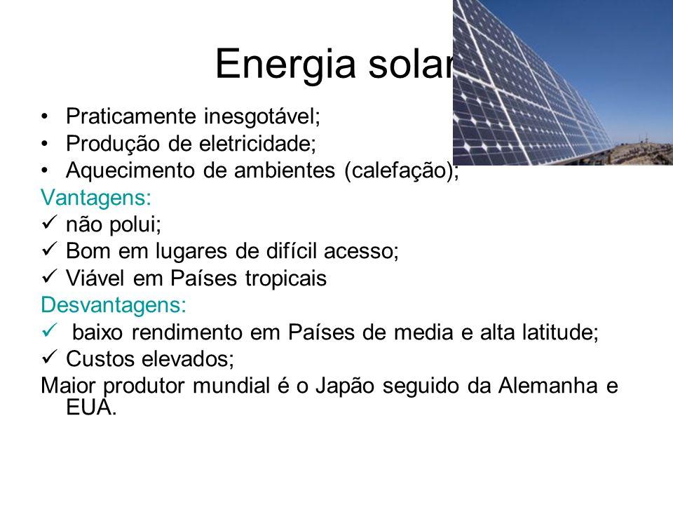 Energia solar Praticamente inesgotável; Produção de eletricidade;