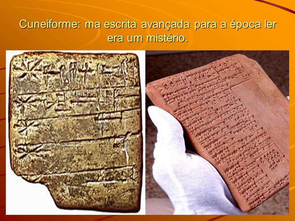 Cuneiforme: ma escrita avançada para a época ler era um mistério.