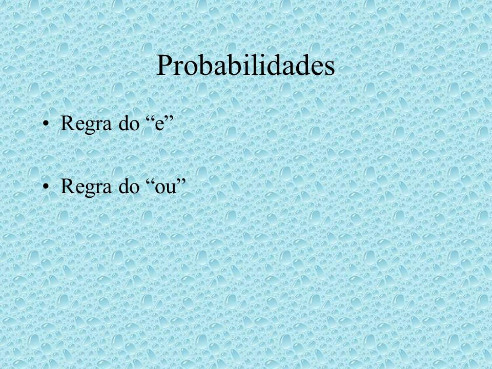 Probabilidades Regra do e Regra do ou