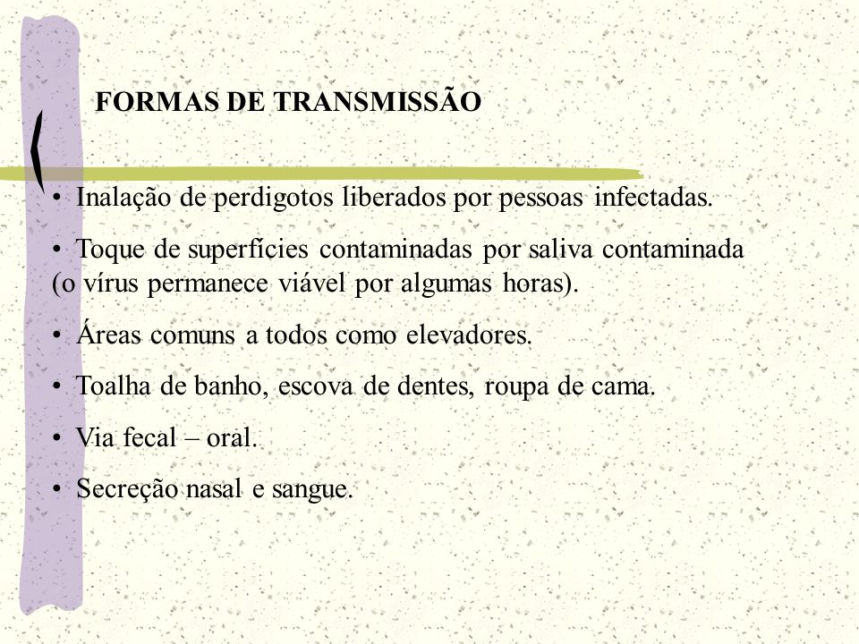 FORMAS DE TRANSMISSÃO Inalação de perdigotos liberados por pessoas infectadas.