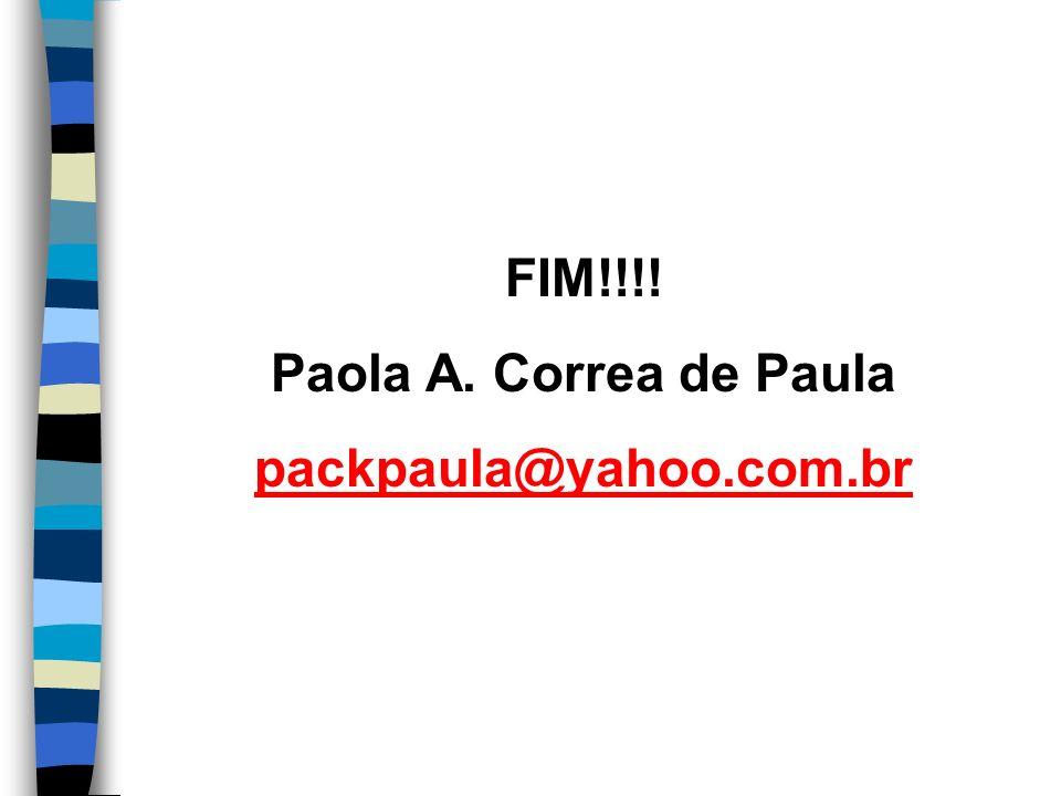 FIM!!!! Paola A. Correa de Paula packpaula@yahoo.com.br