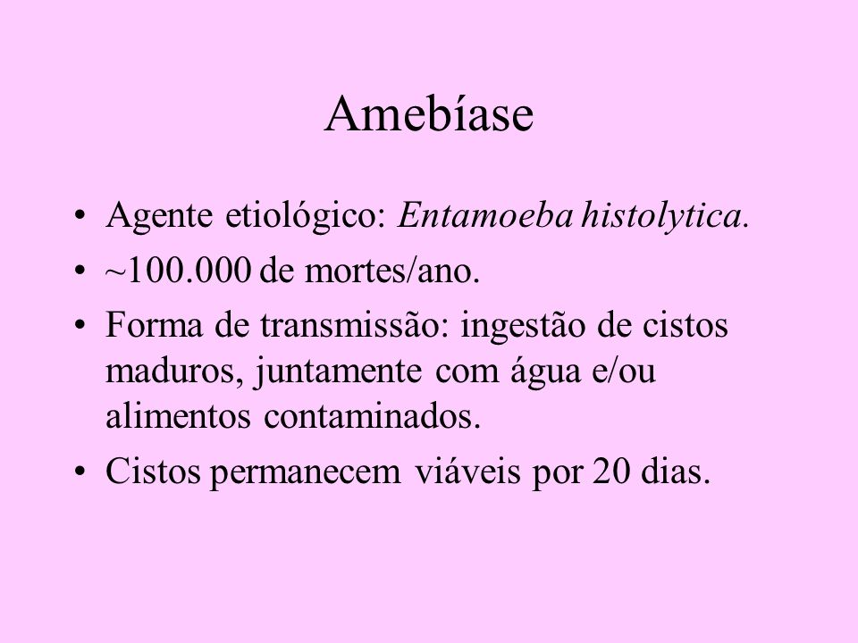 Amebíase Agente etiológico: Entamoeba histolytica.