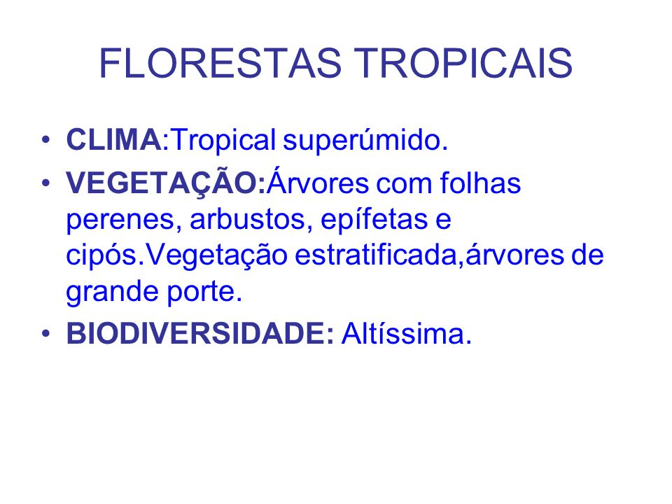 FLORESTAS TROPICAIS CLIMA:Tropical superúmido.