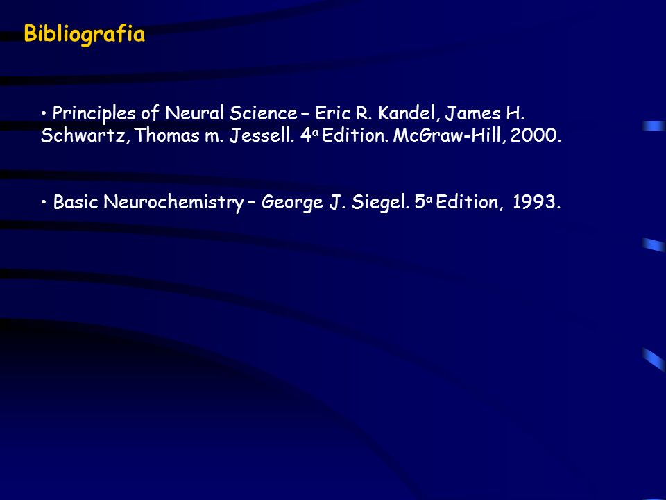 Bibliografia Principles of Neural Science – Eric R. Kandel, James H. Schwartz, Thomas m. Jessell. 4a Edition. McGraw-Hill, 2000.