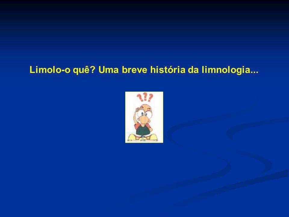 Limolo-o quê Uma breve história da limnologia...