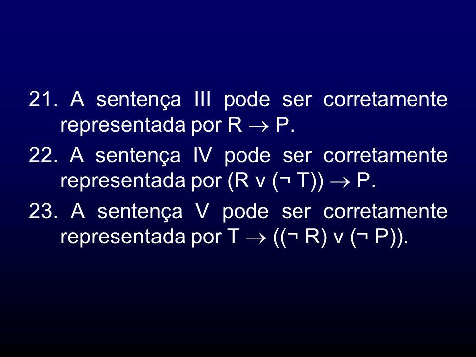 21. A sentença III pode ser corretamente representada por R  P.