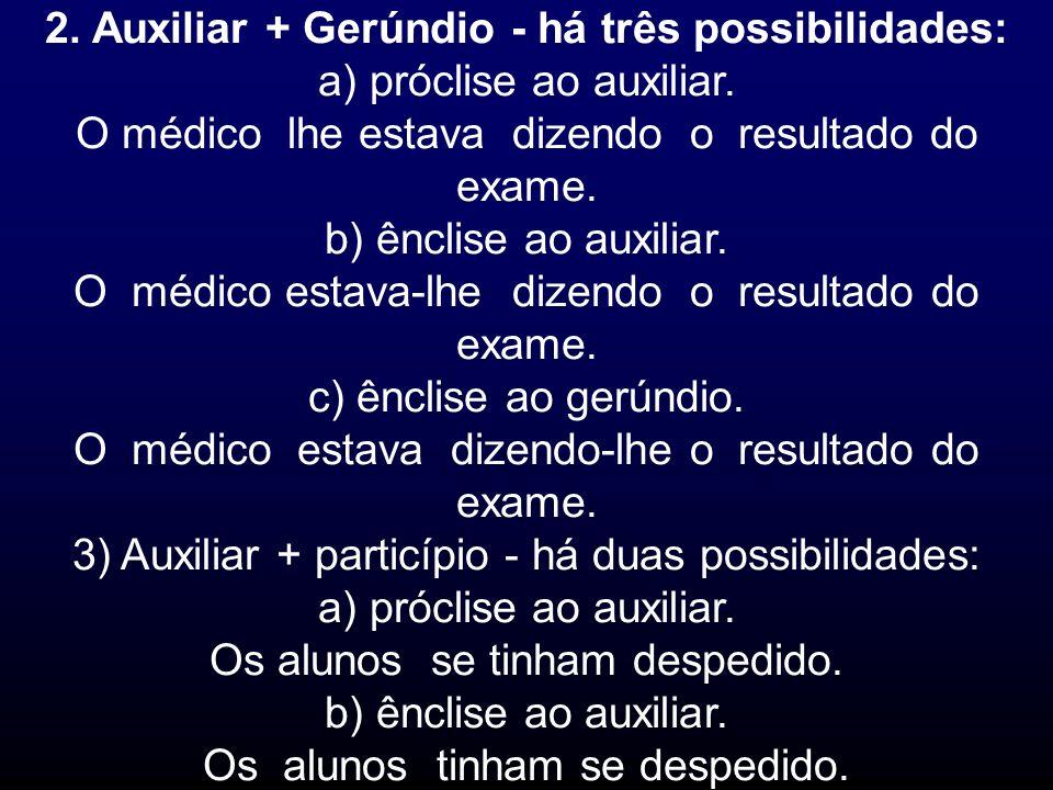 2. Auxiliar + Gerúndio - há três possibilidades: