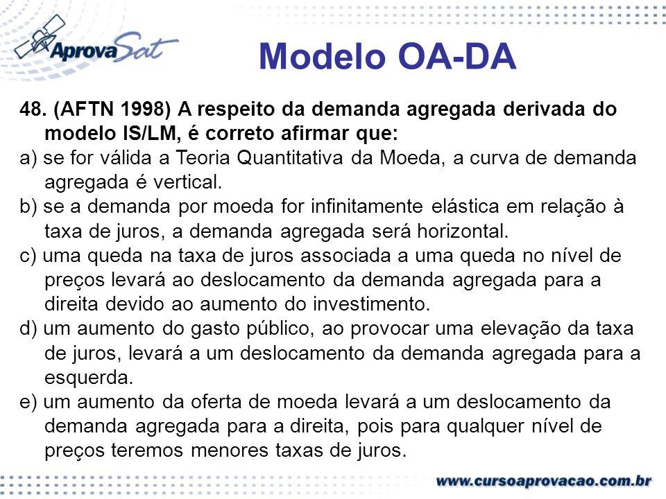 Modelo OA-DA48. (AFTN 1998) A respeito da demanda agregada derivada do modelo IS/LM, é correto afirmar que: