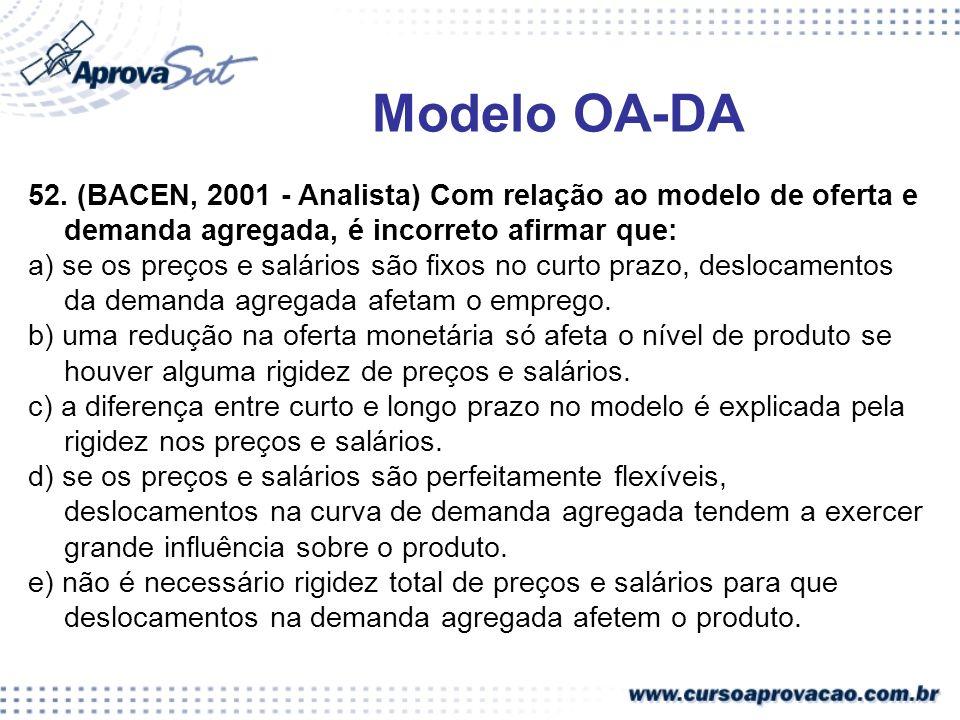Modelo OA-DA 52. (BACEN, 2001 - Analista) Com relação ao modelo de oferta e demanda agregada, é incorreto afirmar que: