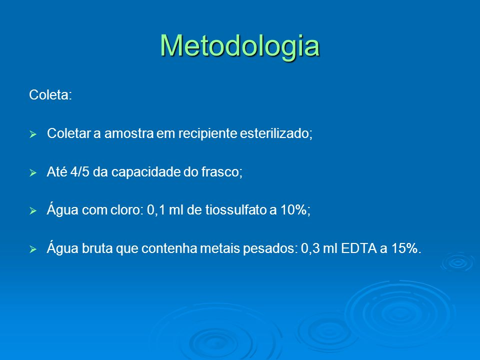 Metodologia Coleta: Coletar a amostra em recipiente esterilizado;